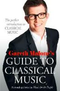 Gareth Malone's Guide to Classical Music: The Perfect Introduction to Classical Music - Gareth Malone - cover