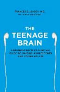 Ebook in inglese Teenage Brain: A neuroscientist's survival guide to raising adolescents and young adults Jensen, Frances E.