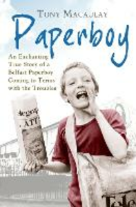 Ebook in inglese Paperboy: An Enchanting True Story of a Belfast Paperboy Coming to Terms with the Troubles Macaulay, Tony