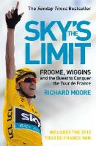 Ebook in inglese Sky's the Limit: Wiggins and Cavendish: The Quest to Conquer the Tour de France Moore, Richard