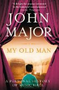 My Old Man: A Personal History of Music Hall - John Major - cover