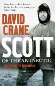 Scott of the Antarctic: The Definitive Biography - David Crane - cover