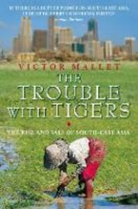 Foto Cover di Trouble With Tigers: The Rise and Fall of South-East Asia, Ebook inglese di Victor Mallet, edito da HarperCollins Publishers