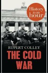 Ebook in inglese Cold War: History in an Hour Colley, Rupert