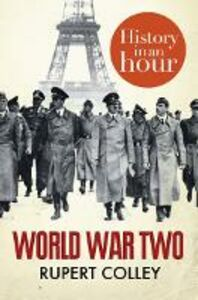 Ebook in inglese World War Two: History in an Hour Colley, Rupert