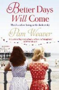 Foto Cover di Better Days Will Come, Ebook inglese di Pam Weaver, edito da HarperCollins Publishers