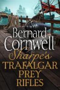 Ebook in inglese Sharpe 3-Book Collection 3: Sharpe's Trafalgar, Sharpe's Prey, Sharpe's Rifles Cornwell, Bernard