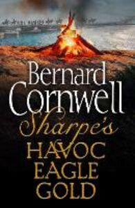 Ebook in inglese Sharpe 3-Book Collection 2: Sharpe's Havoc, Sharpe's Eagle, Sharpe's Gold Cornwell, Bernard