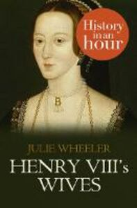 Ebook in inglese Henry VIII's Wives: History in an Hour Wheeler, Julie