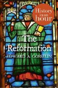 Ebook in inglese Reformation: History in an Hour Gosselin, Edward A
