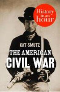 Foto Cover di The American Civil War in an Hour, Ebook inglese di Kat Smutz, edito da HarperCollins Publishers