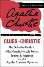 Clues to Christie: The Definitive Guide to Miss Marple, Hercule Poirot and all of Agatha Christie's Mysteries