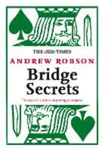 The Times: Bridge Secrets: The Expert's Guide to Improving Your Game - Andrew Robson - cover