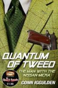 Quantum of Tweed: The Man with the Nissan Micra - Conn Iggulden - cover