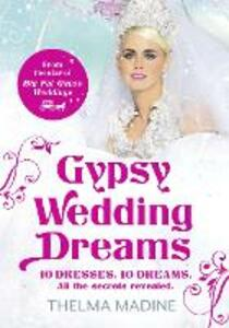 Gypsy Wedding Dreams: Ten Dresses. Ten Dreams. All the Secrets Revealed. - Thelma Madine - cover