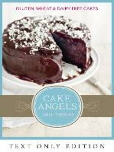 Ebook in inglese Cake Angels Text Only: Amazing gluten, wheat and dairy free cakes Thomas, Julia