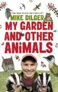 Foto Cover di My Garden and Other Animals, Ebook inglese di Mike Dilger,Christina Holvey, edito da HarperCollins Publishers
