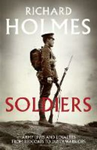 Foto Cover di Soldiers: Army Lives and Loyalties from Redcoats to Dusty Warriors, Ebook inglese di Richard Holmes, edito da HarperCollins Publishers