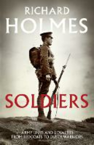 Ebook in inglese Soldiers: Army Lives and Loyalties from Redcoats to Dusty Warriors Holmes, Richard