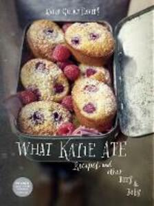 What Katie Ate: Recipes and Other Bits and Bobs - Katie Quinn Davies - cover