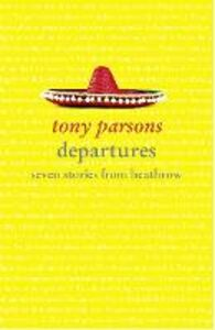 Ebook in inglese Departures: Seven Stories from Heathrow Parsons, Tony