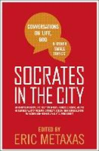 Socrates in the City: Conversations on Life, God and Other Small Topics - Eric Metaxas - cover