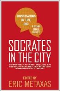 Foto Cover di Socrates in the City: Conversations on Life, God and Other Small Topics, Ebook inglese di Eric Metaxas, edito da HarperCollins Publishers