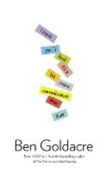 I Think You'll Find It's a Bit More Complicated Than That - Ben Goldacre - cover