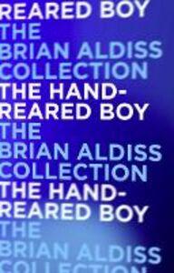 Foto Cover di The Hand-Reared Boy, Ebook inglese di Brian Aldiss, edito da HarperCollins Publishers