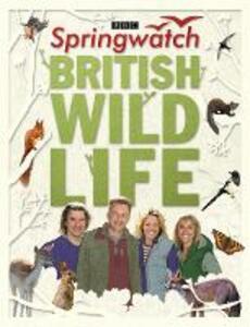 Springwatch British Wildlife: Accompanies the BBC 2 Tv Series - Stephen Moss,Springwatch Team - cover