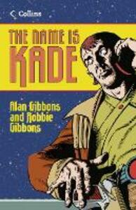The Name is Kade - Alan Gibbons,Robbie Gibbons - cover