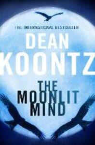 Foto Cover di The Moonlit Mind, Ebook inglese di Dean Koontz, edito da HarperCollins Publishers