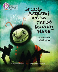 Greedy Anansi and his Three Cunning Plans: Band 13/Topaz - Beverley Birch - cover