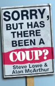 Ebook in inglese Sorry, But Has There Been a Coup: and other great unanswered questions of the Cameron era Lowe, Steve , McArthur, Alan
