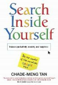 Search Inside Yourself: Increase Productivity, Creativity and Happiness - Chade-Meng Tan - cover