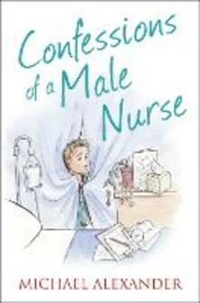 Confessions of a Male Nurse - Michael Alexander - cover