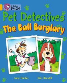 Pet Detectives: The Ball Burglary: Band 09/Gold - Jana Hunter - cover