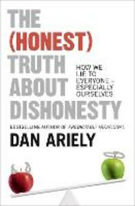 The (Honest) Truth About Dishonesty: How We Lie to Everyone - Especially Ourselves - Dan Ariely - cover