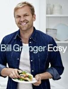 Easy: 100 Delicious Dishes for Every Day - Bill Granger - cover