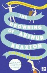 The Drowning of Arthur Braxton - Caroline Smailes - cover