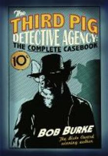 The Third Pig Detective Agency: The Complete Casebook - Bob Burke - cover