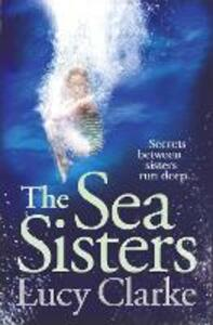 The Sea Sisters: Gripping - a Twist Filled Thriller - Lucy Clarke - cover