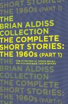 The Complete Short Stories: The 1960s (Part 1) - Brian Aldiss - cover