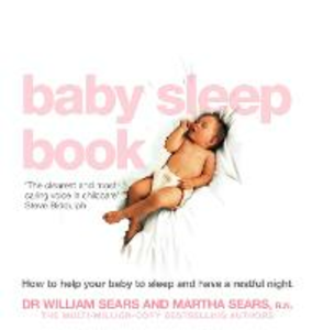 Ebook in inglese Baby Sleep Book: How to help your baby to sleep and have a restful night Sears, Martha , Sears, William