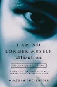 Ebook in inglese I Am No Longer Myself Without You Rutherford, Jonathan