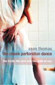 Foto Cover di The Cheek Perforation Dance, Ebook inglese di Sean Thomas, edito da HarperCollins Publishers
