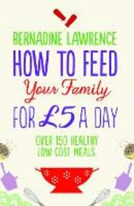 How to Feed Your Family for GBP5 a Day - Bernadine Lawrence - cover