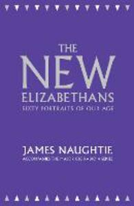 The New Elizabethans: Sixty Portraits of Our Age - James Naughtie - cover
