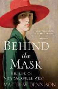 Behind the Mask: The Life of Vita Sackville-West - Matthew Dennison - cover