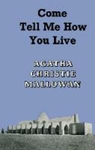 Come, Tell Me How You Live: An Archaeological Memoir - Agatha Christie - cover